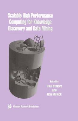 Scalable High Performance Computing for Knowledge Discovery and Data Mining: A Special Issue of Data Mining and Knowledge Discovery Volume 1, No.4 (1997) (Paperback)