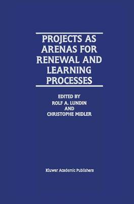 Projects as Arenas for Renewal and Learning Processes (Paperback)