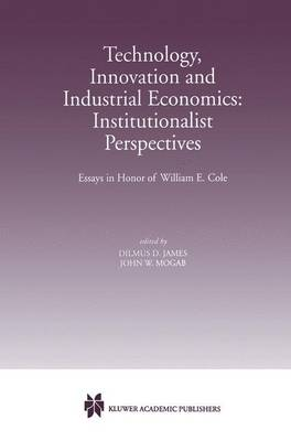 Technology, Innovation and Industrial Economics: Institutionalist Perspectives: Essays in Honor of William E. Cole (Paperback)