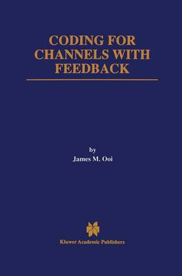 Coding for Channels with Feedback - The Springer International Series in Engineering and Computer Science 452 (Paperback)