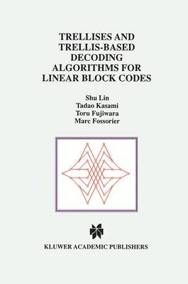 Trellises and Trellis-Based Decoding Algorithms for Linear Block Codes - The Springer International Series in Engineering and Computer Science 443 (Paperback)