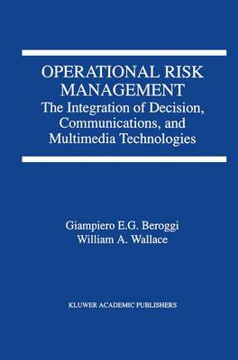 Operational Risk Management: The Integration of Decision, Communications, and Multimedia Technologies (Paperback)