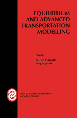 Equilibrium and Advanced Transportation Modelling - Centre for Research on Transportation (Paperback)