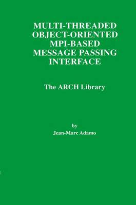 Multi-Threaded Object-Oriented MPI-Based Message Passing Interface: The ARCH Library - The Springer International Series in Engineering and Computer Science 446 (Paperback)