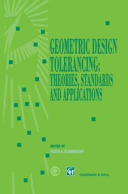 Geometric Design Tolerancing: Theories, Standards and Applications (Paperback)