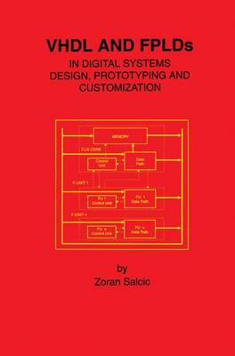 VHDL and FPLDs in Digital Systems Design, Prototyping and Customization (Paperback)