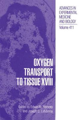 Oxygen Transport to Tissue XVIII - Advances in Experimental Medicine and Biology 411 (Paperback)