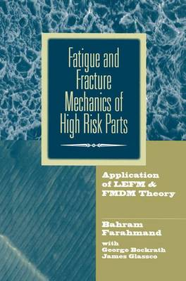 Fatigue and Fracture Mechanics of High Risk Parts: Application of LEFM & FMDM Theory (Paperback)