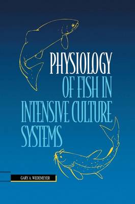 Physiology of Fish in Intensive Culture Systems (Paperback)