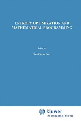 Entropy Optimization and Mathematical Programming - International Series in Operations Research & Management Science 8 (Paperback)