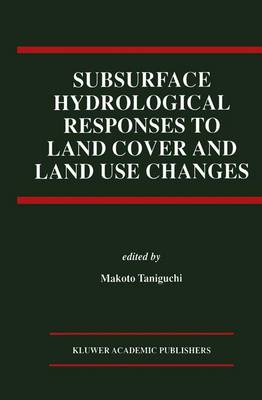 Subsurface Hydrological Responses to Land Cover and Land Use Changes (Paperback)