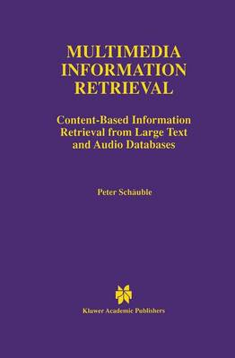 Multimedia Information Retrieval: Content-Based Information Retrieval from Large Text and Audio Databases - The Springer International Series in Engineering and Computer Science 397 (Paperback)