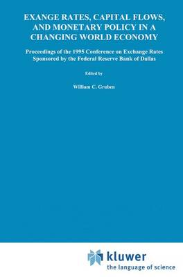 Exchange Rates, Capital Flows, and Monetary Policy in a Changing World Economy: Proceedings of a Conference Federal Reserve Bank of Dallas Dallas, Texas September 14-15, 1995 (Paperback)