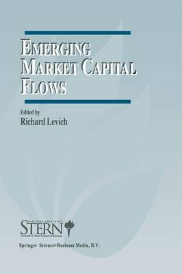 Emerging Market Capital Flows: Proceedings of a Conference held at the Stern School of Business, New York University on May 23-24, 1996 - The New York University Salomon Center Series on Financial Markets and Institutions 2 (Paperback)