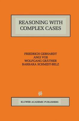 Reasoning with Complex Cases - The Springer International Series in Engineering and Computer Science 393 (Paperback)