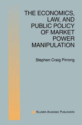 The Economics, Law, and Public Policy of Market Power Manipulation (Paperback)
