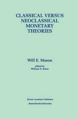 Classical versus Neoclassical Monetary Theories: The Roots, Ruts, and Resilience of Monetarism - and Keynesianism (Paperback)