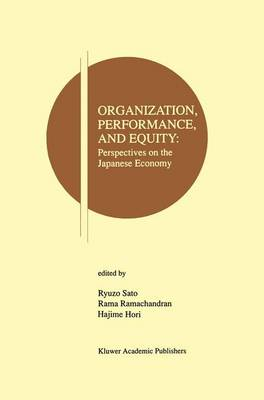 Organization, Performance and Equity: Perspectives on the Japanese Economy - Research Monographs in Japan-U.S. Business and Economics 1 (Paperback)