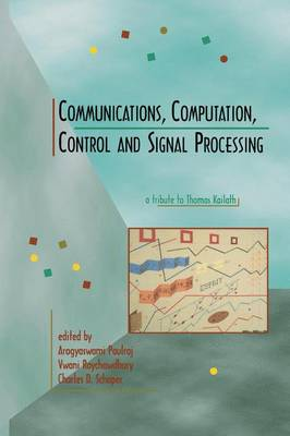 Communications, Computation, Control, and Signal Processing: a tribute to Thomas Kailath (Paperback)