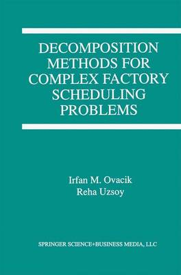 Decomposition Methods for Complex Factory Scheduling Problems (Paperback)