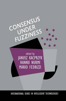 Consensus Under Fuzziness - International Series in Intelligent Technologies 10 (Paperback)