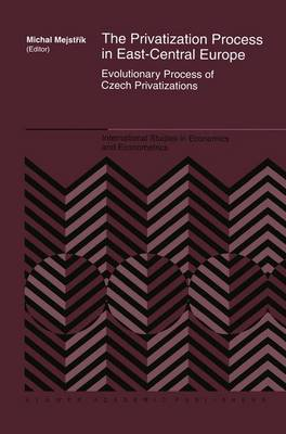The Privatization Process in East-Central Europe: Evolutionary Process of Czech Privatization - International Studies in Economics and Econometrics 36 (Paperback)