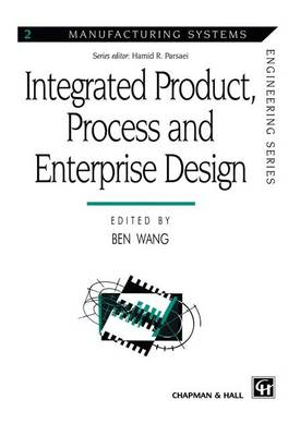 Integrated Product, Process and Enterprise Design - Manufacturing Systems Engineering Series 2 (Paperback)