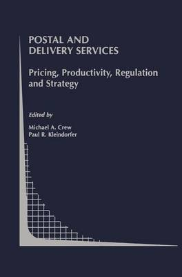 Postal and Delivery Services: Pricing, Productivity, Regulation and Strategy - Topics in Regulatory Economics and Policy 41 (Paperback)
