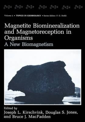 Magnetite Biomineralization and Magnetoreception in Organisms: A New Biomagnetism - Topics in Geobiology 5 (Paperback)