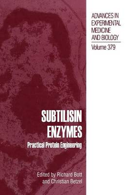 Subtilisin Enzymes: Practical Protein Engineering - Advances in Experimental Medicine and Biology 379 (Paperback)
