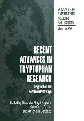 Recent Advances in Tryptophan Research: Tryptophan and Serotonin Pathways - Advances in Experimental Medicine and Biology 398 (Paperback)
