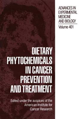 Dietary Phytochemicals in Cancer Prevention and Treatment - Advances in Experimental Medicine and Biology 401 (Paperback)