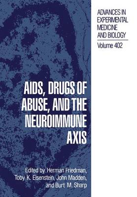 AIDS, Drugs of Abuse, and the Neuroimmune Axis - Advances in Experimental Medicine and Biology 402 (Paperback)