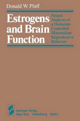 Estrogens and Brain Function: Neural Analysis of a Hormone-Controlled Mammalian Reproductive Behavior (Paperback)