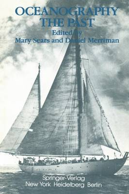 Oceanography: The Past: Proceedings of the Third International Congress on the History of Oceanography, held September 22-26, 1980 at the Woods Hole Oceanographic Institution, Woods Hole, Massachusetts, USA on the occasion of the Fiftieth Anniversary of the founding of the Institution (Paperback)