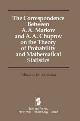 The Correspondence Between A. A. Markov and A. A. Chuprov on the Theory of Probability and Mathematical Statistics (Paperback)