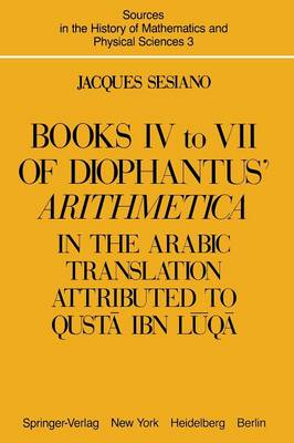 Books IV to VII of Diophantus' Arithmetica: in the Arabic Translation Attributed to Qusta ibn Luqa - Sources in the History of Mathematics and Physical Sciences 3 (Paperback)
