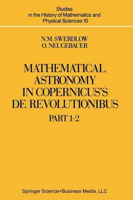 Mathematical Astronomy in Copernicus' De Revolutionibus: In Two Parts - Studies in the History of Mathematics and Physical Sciences 10 (Paperback)