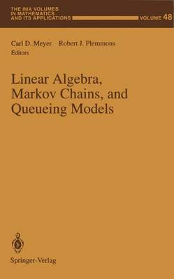 Linear Algebra, Markov Chains, and Queueing Models - The IMA Volumes in Mathematics and its Applications 48 (Paperback)