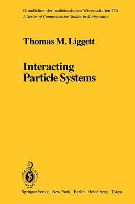 Interacting Particle Systems - Grundlehren der Mathematischen Wissenschaften 276 (Paperback)