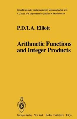 Arithmetic Functions and Integer Products - Grundlehren der mathematischen Wissenschaften 272 (Paperback)
