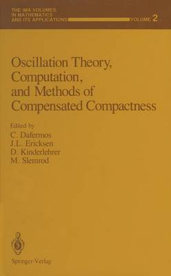 Oscillation Theory, Computation, and Methods of Compensated Compactness - The IMA Volumes in Mathematics and its Applications 2 (Paperback)
