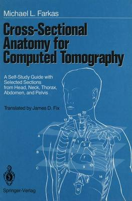 Cross-Sectional Anatomy for Computed Tomography: A Self-Study Guide with Selected Sections from Head, Neck, Thorax, Abdomen, and Pelvis (Paperback)