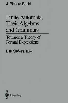 Finite Automata, Their Algebras and Grammars: Towards a Theory of Formal Expressions (Paperback)