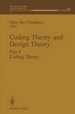 Coding Theory and Design Theory: Coding Theory and Design Theory Coding Theory Part I - The IMA Volumes in Mathematics and its Applications 20 (Paperback)