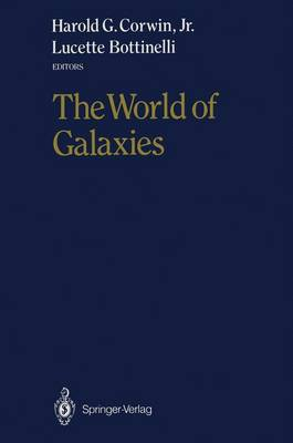 """The World of Galaxies: Proceedings of the Conference """"Le Monde des Galaxies"""" Held 12-14 April 1988 at the Institut d'Astrophysique de Paris in Honor of Gerard and Antoinette de Vaucouleurs on the Occasion of His 70th Birthday (Paperback)"""