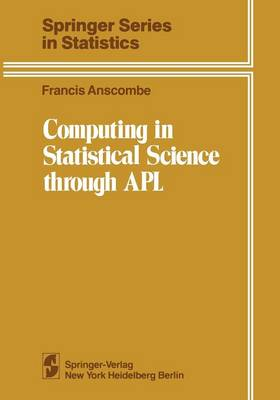 Computing in Statistical Science through APL - Springer Series in Statistics (Paperback)