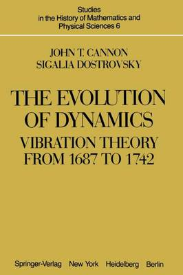 The Evolution of Dynamics: Vibration Theory from 1687 to 1742: Vibration Theory from 1687 to 1742 - Studies in the History of Mathematics and Physical Sciences 6 (Paperback)