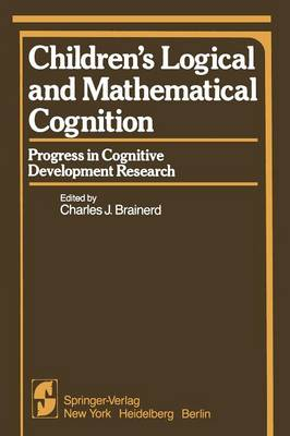 Children's Logical and Mathematical Cognition: Progress in Cognitive Development Research - Springer Series in Cognitive Development (Paperback)