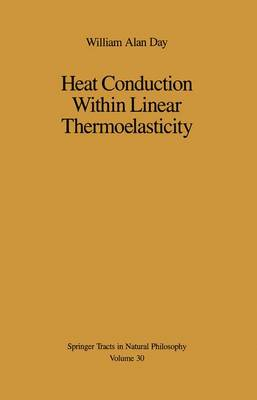 Heat Conduction Within Linear Thermoelasticity - Springer Tracts in Natural Philosophy 30 (Paperback)